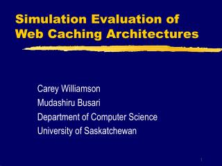 Simulation Evaluation of Web Caching Architectures