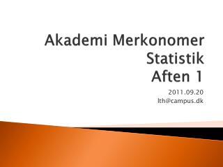 Akademi Merkonomer Statistik Aften 1