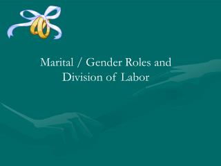 Marital / Gender Roles and Division of Labor