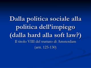 Dalla politica sociale alla politica dell'impiego (dalla hard alla soft law?)