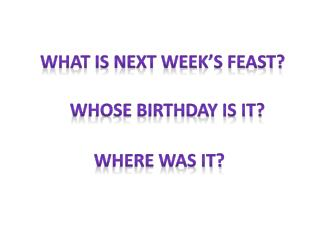 What is next week's feast?