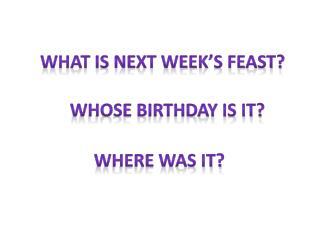What is next week's feast?