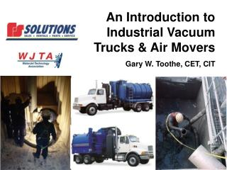 An Introduction to Industrial Vacuum Trucks & Air Movers  Gary W. Toothe, CET, CIT