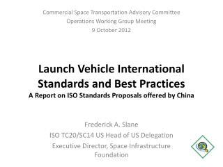Frederick A. Slane  ISO TC20/SC14 US Head of US Delegation