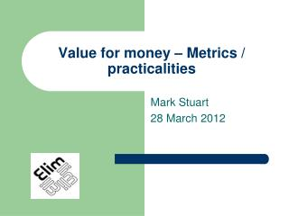 Value for money – Metrics / practicalities