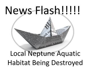 Local Neptune Aquatic Habitat Being Destroyed