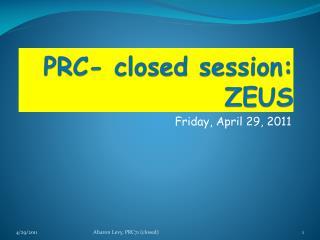 PRC- closed session: ZEUS