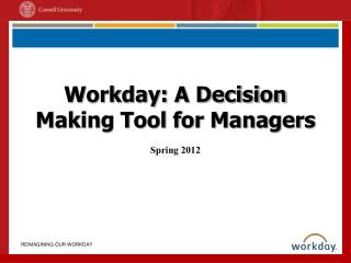 Workday: A Decision Making Tool for Managers Spring 2012