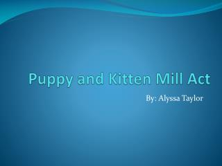 Puppy and Kitten Mill Act