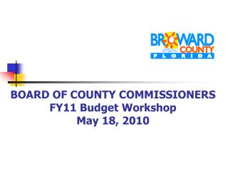 BOARD OF COUNTY COMMISSIONERS FY11 Budget Workshop May 18, 2010