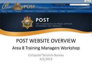 POST WEBSITE OVERVIEW Area  8  Training  Managers Workshop Computer Services Bureau 4 /5/2012