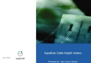 SupaRule Cable height meters Presented by:  Gary Carroll  Director