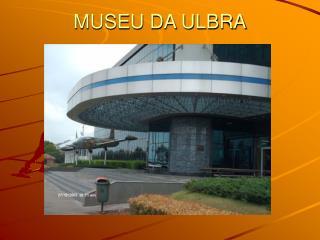 MUSEU DA ULBRA
