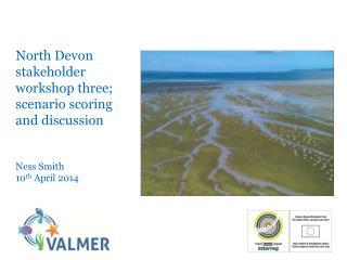 North Devon stakeholder workshop three; scenario scoring and discussion Ness Smith