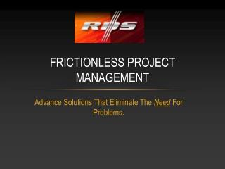 Advance Solutions That Eliminate The  Need  For Problems.