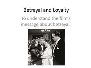 Betrayal and Loyalty