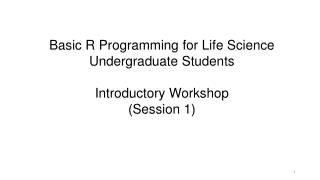 Basic R Programming for Life Science Undergraduate Students  Introductory Workshop (Session  1)