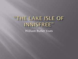 """The Lake isle of  innisfree """