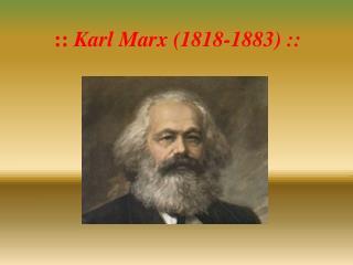 ::  Karl  Marx  (1818-1883 ) ::