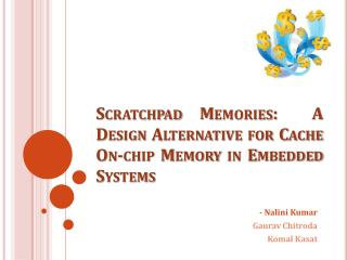 Scratchpad Memories:  A Design Alternative for Cache On-chip Memory in Embedded Systems