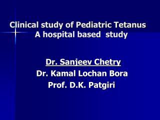 Clinical study of Pediatric Tetanus     A hospital based  study
