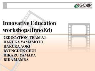 Innovative Education  workshops( InnoEd )