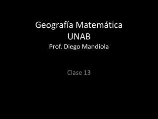 Geografía Matemática UNAB Prof. Diego  Mandiola