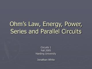 Ohm s Law, Energy, Power, Series and Parallel Circuits