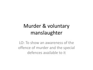 Murder & voluntary manslaughter