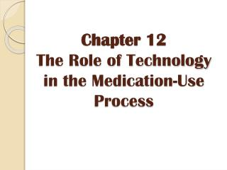 Chapter 12 The Role of Technology in the Medication-Use Process
