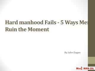 Hard manhood Fails - 5 Ways Men Ruin the Moment