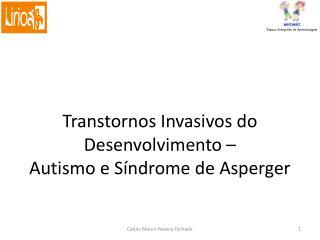 Transtornos Invasivos do Desenvolvimento –  Autismo e Síndrome de Asperger