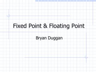 Fixed Point & Floating Point