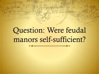 Question: Were feudal manors self-sufficient?