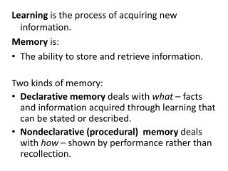 Learning  is the process of acquiring new information. Memory  is: