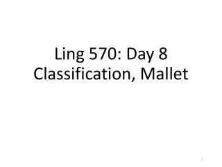 Ling 570: Day 8 Classification, Mallet