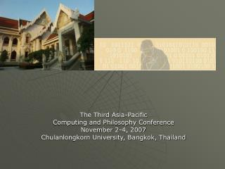 The Third Asia-Pacific  Computing and Philosophy Conference November 2-4, 2007