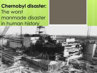 Chernobyl disaster: The  worst manmade disaster in human history