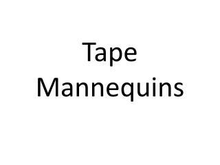 Tape Mannequins
