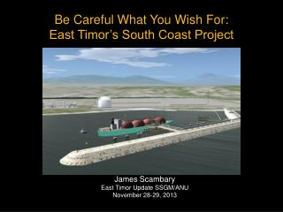 Be Careful  W hat  Y ou  W ish For: East Timor's South Coast Project