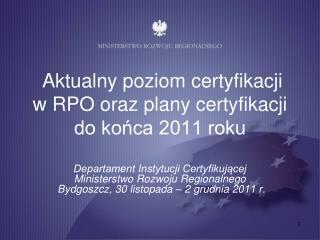 Aktualny poziom certyfikacji  w RPO oraz plany certyfikacji do końca 2011 roku