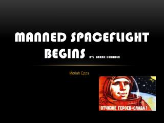 Manned Spaceflight Begins     BY:  Sarah  Hermsen