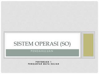SISTEM OPERASI (SO)