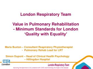 London Respiratory Team Value in Pulmonary Rehabilitation - Minimum Standards for London