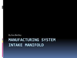 Manufacturing system  Intake manifold