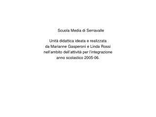 Scuola Media di Serravalle Unità didattica ideata e realizzata