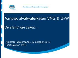 Aanpak afvalwaterketen VNG & UvW De stand van zaken…