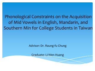 Advisor: Dr.  Raung-fu  Chung Graduate: Li-Wen  Huang