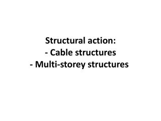 Structural action: - Cable structures -  Multi-storey structures