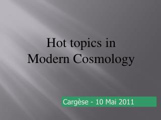 Hot topics in Modern Cosmology